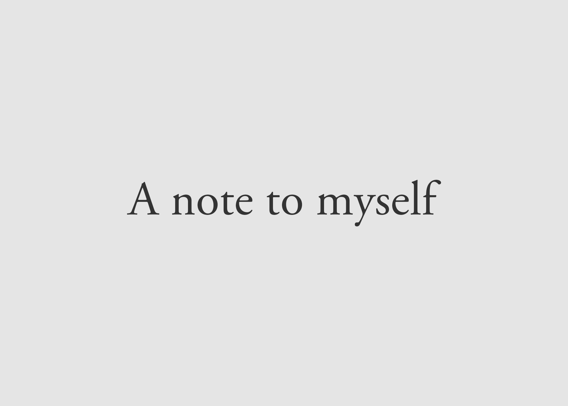 A Note To Myself